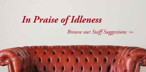 In Praise of Idleness - Browse our staff suggestions